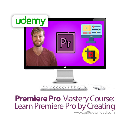 Download free tutorial دانلود Udemy Premiere Pro Mastery Course: Learn Premiere Pro by Creating – آموزش کامل تسلط بر پریمایر پرو